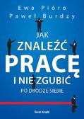Ewa Pióro, Paweł Burdzy - Jak znaleźć pracę i nie zgubić po drodze siebie