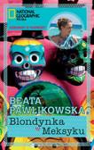 Beata Pawlikowska - Blondynka w Meksyku