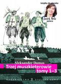 Aleksander Dumas - Trzej muszkieterowie. Tom I-III
