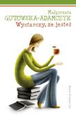 Małgorzata Gutowska-Adamczyk - Wystarczy, że jesteś