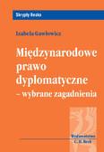 Izabela Gawłowicz - Międzynarodowe prawo dyplomatyczne - wybrane zagadnienia