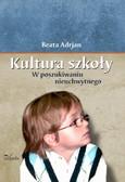 Beata Adrjan - Kultura szkoły. W poszukiwaniu nieuchwytnego