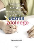 Agnieszka Hłobił - Działalność szkoły we wspomaganiu rozwoju ucznia zdolnego