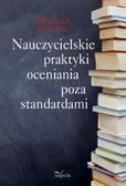 Grażyna Szyling - Nauczycielskie praktyki oceniania poza standardami