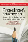Krystyna Feren, Klaudia Błaszczyk, Iwona Rudek - Przestrzeń edukacyjna – dylematy, doświadczenia i oczekiwania społeczne