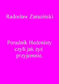 Dr Radosław Zaraziński - Poradnik Hedonisty czyli jak żyć przyjemnie.