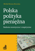 Michał Brzoza-Brzezina - Polska polityka pieniężna Badanie teoretyczne i empiryczne