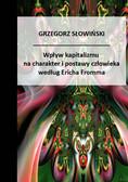 Grzegorz Słowiński - Wpływ kapitalizmu na charakter i postawy człowieka Według Ericha Fromma