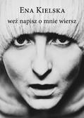 Ena Kielska - Weź napisz o mnie wiersz
