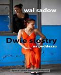 Wal Sadow - Dwie siostry na poddaszu