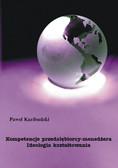 Paweł Kazibudzki - Kompetencje przedsiębiorcy-menedżera. Ideologia kształtowania