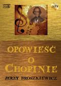 Jerzy Broszkiewicz - Opowieść o Chopinie