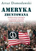 Artur Domosławski - Ameryka zbuntowana