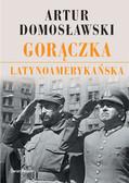 Artur Domosławski - Gorączka latynoamerykańska