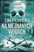Tim Powers - Na nieznanych wodach