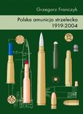 Grzegorz Franczyk - Polska amunicja strzelecka 1919-2004