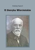 Andrzej Kaproń - O Henryku Wiercieńskim