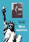 Kleofas Hubert Rundżjo - Moja Ameryka