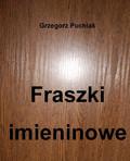 Grzegorz Puchlak - Fraszki imieninowe