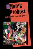Marek Probosz - Zadzwoń, jak cię zabiją