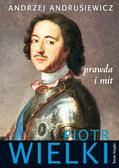 Andrzej Andrusiewicz - Piotr Wielki. Prawda i mit