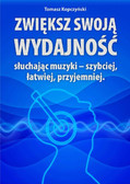 dr Tomasz Kopczyński - Zwiększ swoją wydajność słuchająć muzyki - szybciej, łatwiej, przyjemniej.