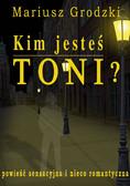 Mariusz Grodzki - Kim jesteś Toni?