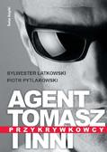 Piotr Pytlakowski, Sylwester Latkowski - Agent Tomasz i inni. Przykrywkowcy.