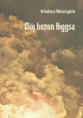 Arkadiusz Moszczyński - Mój bozon Higgsa