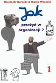 Wojciech Warecki, Marek Warecki - Jak przeżyć w organizacji (I)