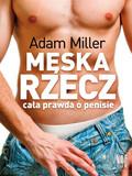 Adam Miller - Męska rzecz czyli cała prawda o penisie.