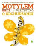 Monika Stołyhwo-Gofron, Agnieszka Radzikowska - Motylem będę, czyli wszystko o odchudzaniu.