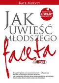 Kate Mulvey - Jak uwieść młodszego faceta. Łowieckie porady Kuguarzycy.