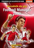 Adam 'Speed' Włodarczak, Paweł 'Perez' Myśliwiec - Football Manager 2005 - poradnik do gry
