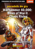 Daniel 'Thorwalian' Kazek - Warhammer 40,000: Dawn of War II - Chaos Rising - poradnik do gry