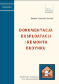 Bożena Domańska-Skorupa - Dokumentacja eksploatacji i remontu budynków Praktyczne formularze wraz z komentarzem