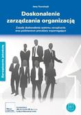 Jerzy Kowalczyk - Doskonalenie zarządzania organizacją - zasady i podstawowe procedury Zasady doskonalenia systemu zarządzania oraz podstawowe procedury wspomagające