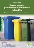 Wojciech Świątek - Nowe zasady prowadzenia ewidencji odpadów Praktyczne wskazówki dla specjalistów ds. ochrony środowiska