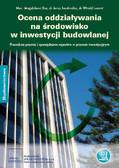 Mec. Magdalena Bar, dr Jerzy Jendrośka, dr Witold Lenart - Ocena oddziaływania na środowisko w inwestycji budowlanej Procedura prawna i sporządzanie raportów w procesie inwestycyjnym