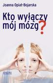 Joanna Opiat-Bojarska - Kto wyłączy mój mózg?