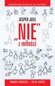 Jesper Juul - ,,Nie`` z miłości. Mądrzy rodzice - silne dzieci