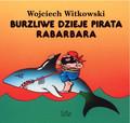 Wojciech Witkowski - Burzliwe dzieje pirata Rabarbara
