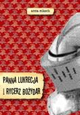 Anna Miksch - Panna Lukrecja I Rycerz Bożydar