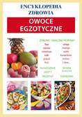 Opracowanie zbiorowe - Owoce egzotyczne. Encyklopedia zdrowia