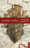 Andreï Makine - Ludzka miłość