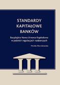 Monika Marcinkowska - Standardy kapitałowe banków. Bazylejska Nowa Umowa Kapitałowa w polskich regulacjach nadzorczych