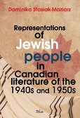 Dominika Stasiak-Maziarz - Representations of Jewish people in Canadian literature of the 1940s and 1950s