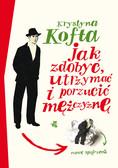 Krystyna Kofta - Jak zdobyć, utrzymać i porzucić mężczyznę. Nowe spojrzenie