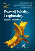 Adam Szewczuk, Magdalena Kogut-Jaworska, Magdalena Zioło - Rozwój lokalny i regionalny Teoria i praktyka