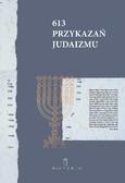 Opracowanie zbiorowe - 613 Przykazań Judaizmu oraz Siedem przykazań rabinicznych i Siedem przykazań dla potomków Noacha